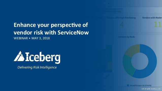 Enhance  your  perspec.ve  of   vendor  risk  with  ServiceNow   WEBINAR  •  MAY  3,  2018