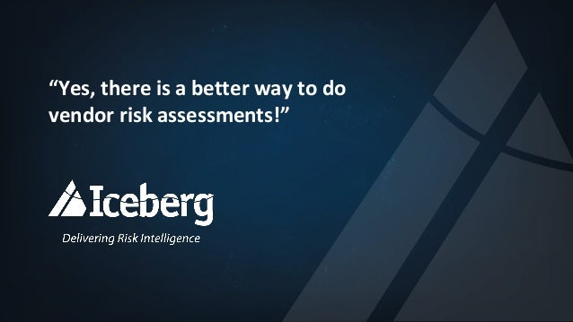 """Yes,	there	is	a	better	way	to	do	 vendor	risk	assessments!"""