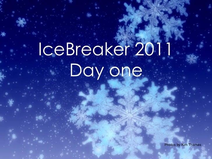 IceBreaker 2011 Day one Photos by Kim Thomas