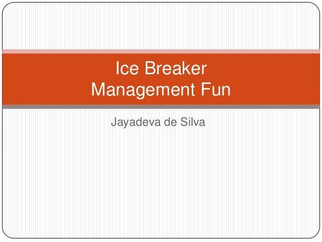Jayadeva de Silva Ice Breaker Management Fun