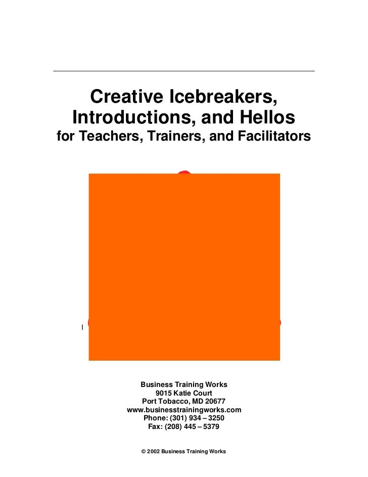 Creative Icebreakers,  Introductions, and Hellosfor Teachers, Trainers, and Facilitators   I             Business Training...