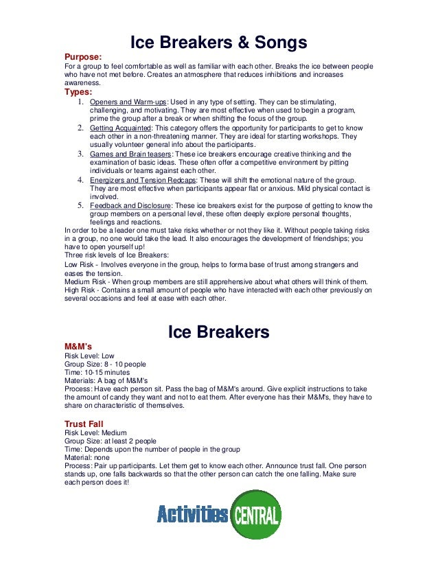 Ice Breakers & SongsPurpose:For a group to feel comfortable as well as familiar with each other. Breaks the ice between pe...
