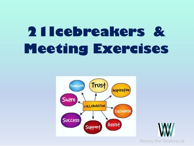 21Icebreakers & Meeting Exercises Working Well Solutions Ltd