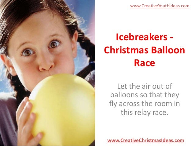 www.CreativeYouthIdeas.com  Icebreakers Christmas Balloon Race Let the air out of balloons so that they fly across the roo...