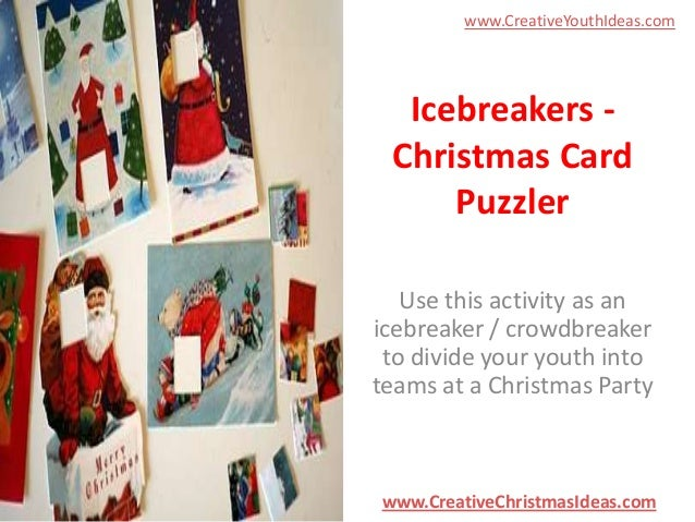 www.CreativeYouthIdeas.com  Icebreakers Christmas Card Puzzler Use this activity as an icebreaker / crowdbreaker to divide...