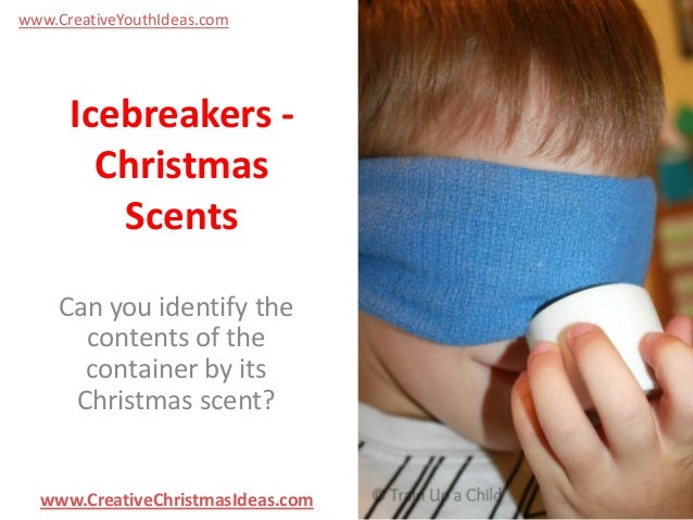 www.CreativeYouthIdeas.com  Icebreakers Christmas Scents Can you identify the contents of the container by its Christmas s...