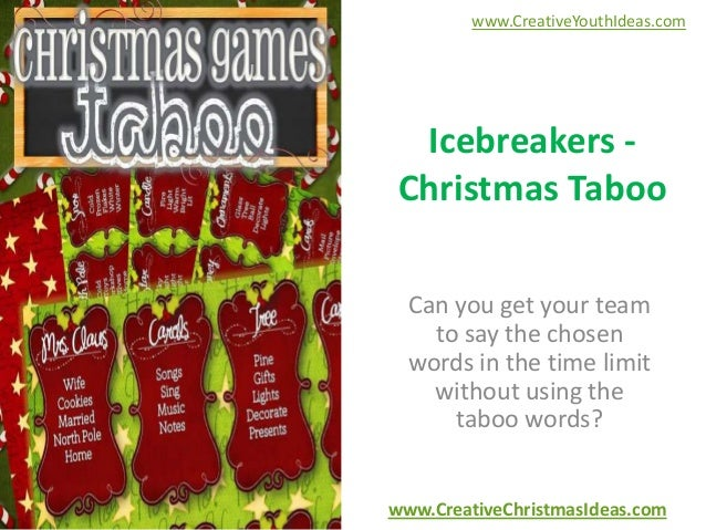 www.CreativeYouthIdeas.com  Icebreakers Christmas Taboo Can you get your team to say the chosen words in the time limit wi...