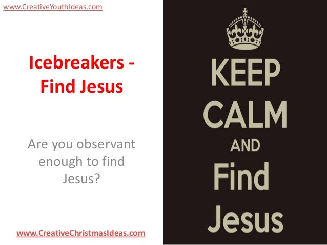 www.CreativeYouthIdeas.com  Icebreakers Find Jesus Are you observant enough to find Jesus?  www.CreativeChristmasIdeas.com