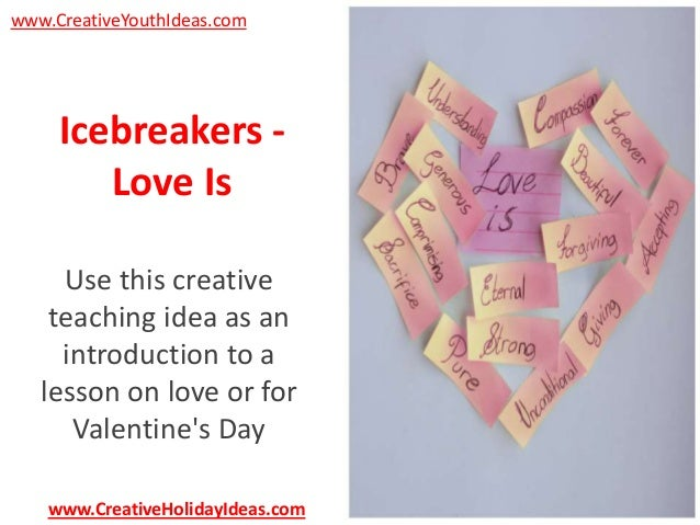 www.CreativeYouthIdeas.com  Icebreakers Love Is Use this creative teaching idea as an introduction to a lesson on love or ...