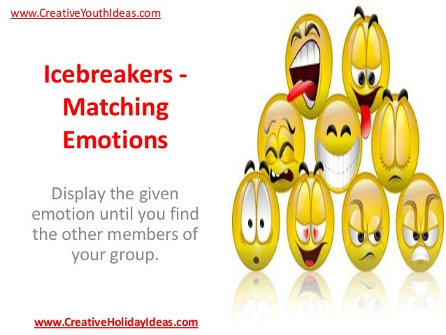 www.CreativeYouthIdeas.com  Icebreakers Matching Emotions Display the given emotion until you find the other members of yo...