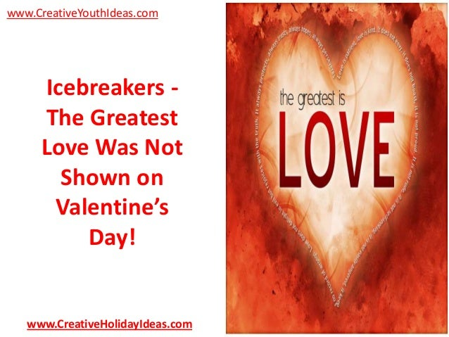 www.CreativeYouthIdeas.com  Icebreakers The Greatest Love Was Not Shown on Valentine's Day!  www.CreativeHolidayIdeas.com
