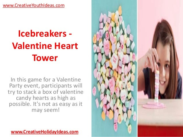 www.CreativeYouthIdeas.com  Icebreakers Valentine Heart Tower In this game for a Valentine Party event, participants will ...