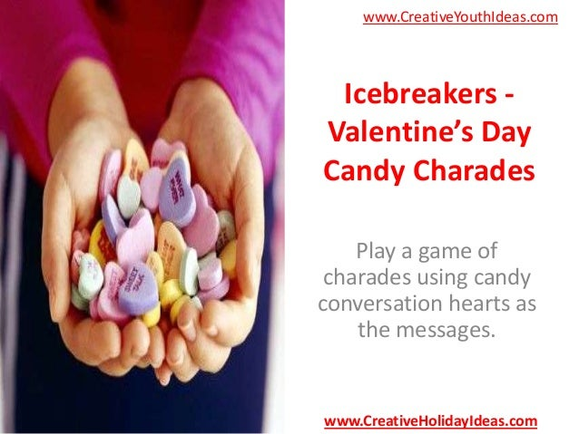 www.CreativeYouthIdeas.com  Icebreakers Valentine's Day Candy Charades Play a game of charades using candy conversation he...