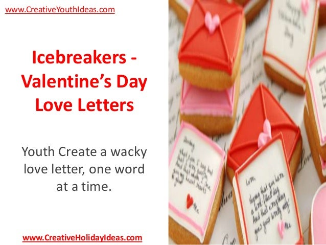 www.CreativeYouthIdeas.com  Icebreakers Valentine's Day Love Letters Youth Create a wacky love letter, one word at a time....