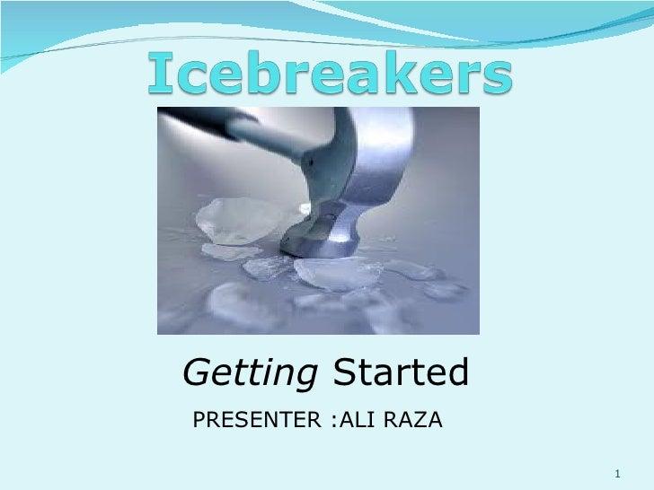 Getting  Started PRESENTER :ALI RAZA