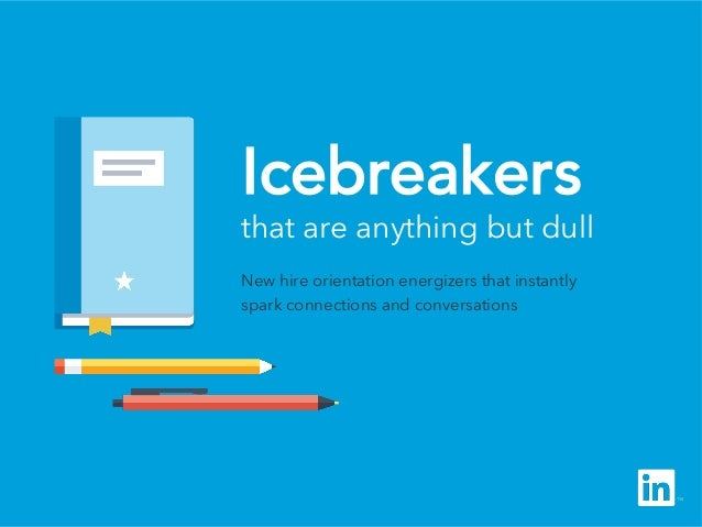 Icebreakers that are anything but dull New hire orientation energizers that instantly spark connections and conversations