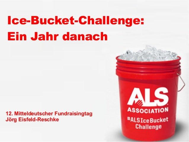 Ice-Bucket-Challenge: Ein Jahr danach 12. Mitteldeutscher Fundraisingtag Jörg Eisfeld-Reschke