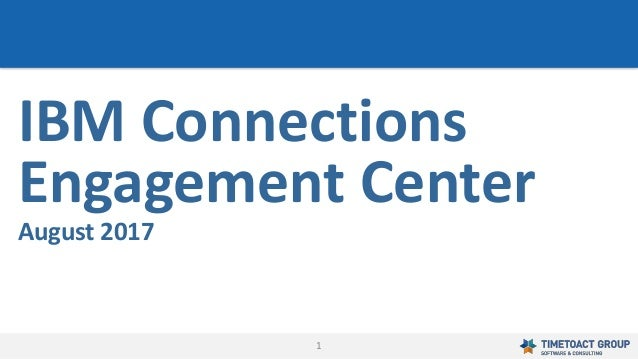 1 IBM Connections Engagement Center August 2017