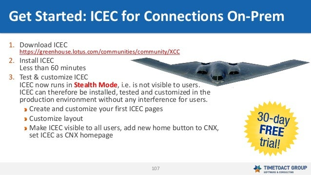107 1. Download ICEC https://greenhouse.lotus.com/communities/community/XCC 2. Install ICEC Less than 60 minutes 3. Test &...