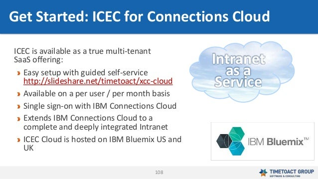 108 Intranet as a Service ICEC is available as a true multi-tenant SaaS offering: Easy setup with guided self-service http...
