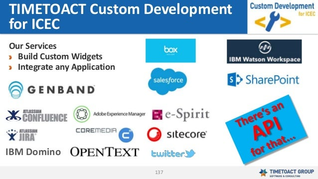 137 Our Services Build Custom Widgets Integrate any Application TIMETOACT Custom Development for ICEC IBM Domino