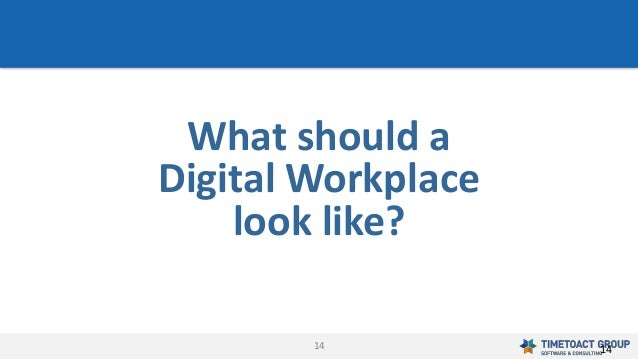 14 What should a Digital Workplace look like? 14