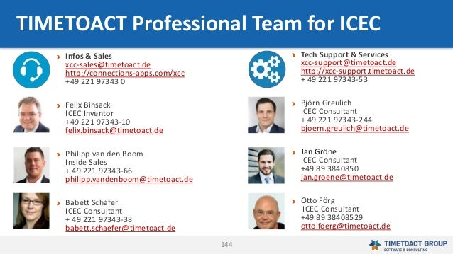 144 Infos & Sales xcc-sales@timetoact.de http://connections-apps.com/xcc +49 221 97343 0 Felix Binsack ICEC Inventor +49 2...