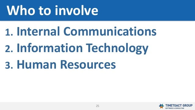 25 1. Internal Communications 2. Information Technology 3. Human Resources Who to involve