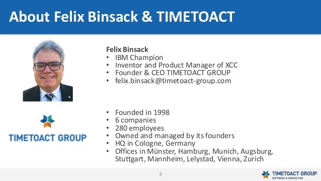 3 About Felix Binsack & TIMETOACT Felix Binsack • IBM Champion • Inventor and Product Manager of XCC • Founder & CEO TIMET...