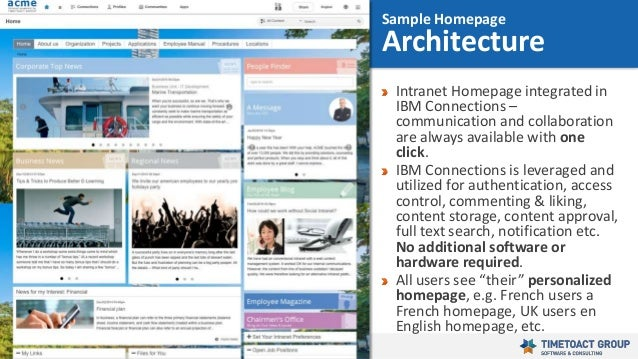 30 Intranet Homepage integrated in IBM Connections – communication and collaboration are always available with one click. ...