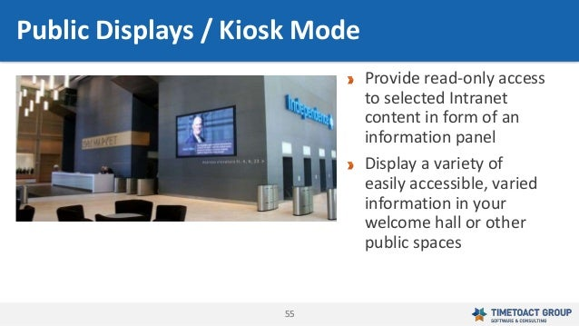 5555 Public Displays / Kiosk Mode Provide read-only access to selected Intranet content in form of an information panel Di...