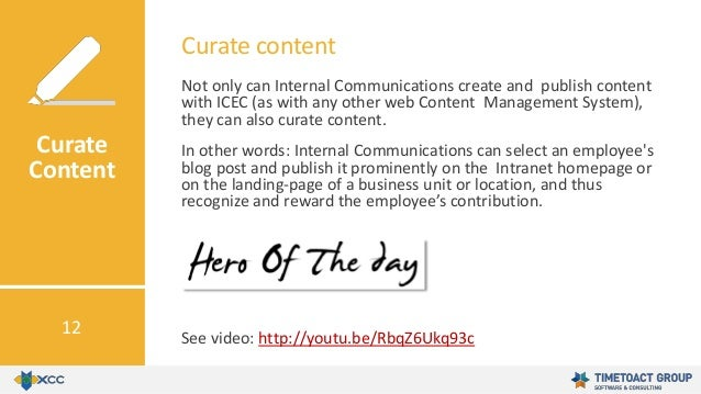 Not only can Internal Communications create and publish content with ICEC (as with any other web Content Management System...