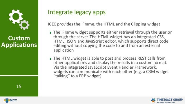ICEC provides the iFrame, the HTML and the Clipping widget The iFrame widget supports either retrieval through the user or...
