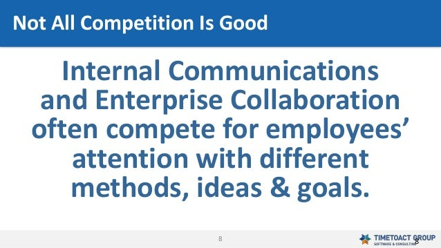 8 Internal Communications and Enterprise Collaboration often compete for employees' attention with different methods, idea...