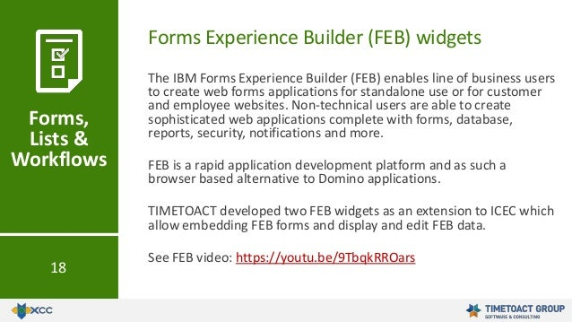 Forms Experience Builder (FEB) widgets Forms, Lists & Workflows 18 The IBM Forms Experience Builder (FEB) enables line of ...