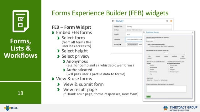 Forms Experience Builder (FEB) widgets Forms, Lists & Workflows 18 FEB – Form Widget Embed FEB forms Select form (from all...