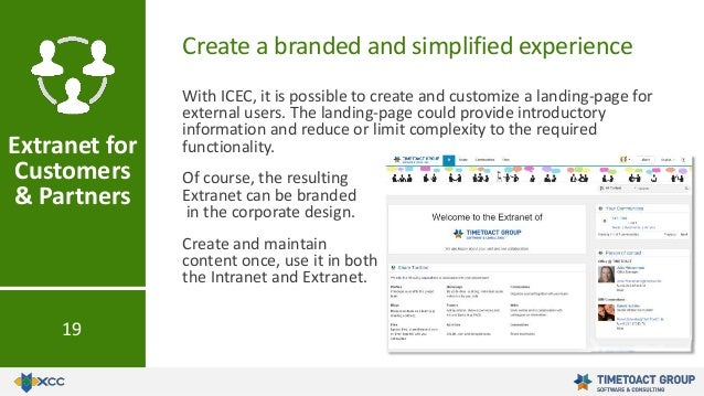 Create a branded and simplified experience Extranet for Customers & Partners 19 With ICEC, it is possible to create and cu...
