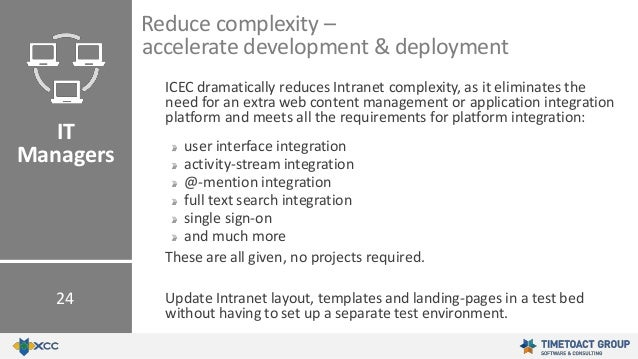 ICEC dramatically reduces Intranet complexity, as it eliminates the need for an extra web content management or applicatio...