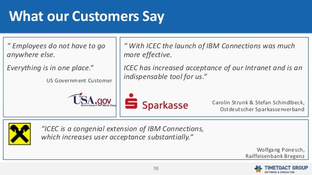 """98 What our Customers Say """" With ICEC the launch of IBM Connections was much more effective. ICEC has increased acceptance..."""