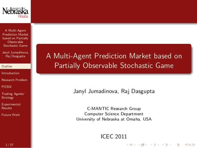 A Multi-Agent Prediction Market based on Partially Observable Stochastic Game Janyl Jumadinova, Raj Dasgupta Outline Intro...