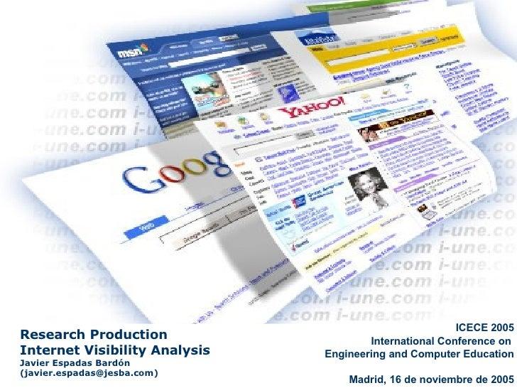 Research Production  Internet Visibility Analysis Javier Espadas Bardón (javier.espadas@jesba.com) ICECE 2005 Internationa...