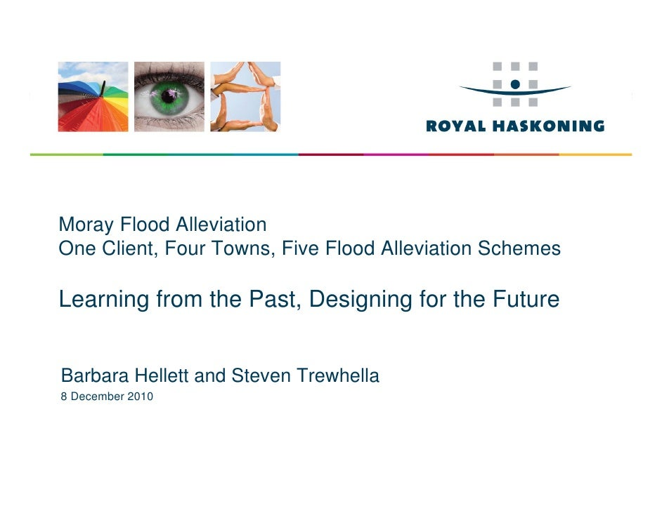 Moray Flood AlleviationOne Client, Four Towns, Five Flood Alleviation SchemesLearning from the Past, Designing for the Fut...