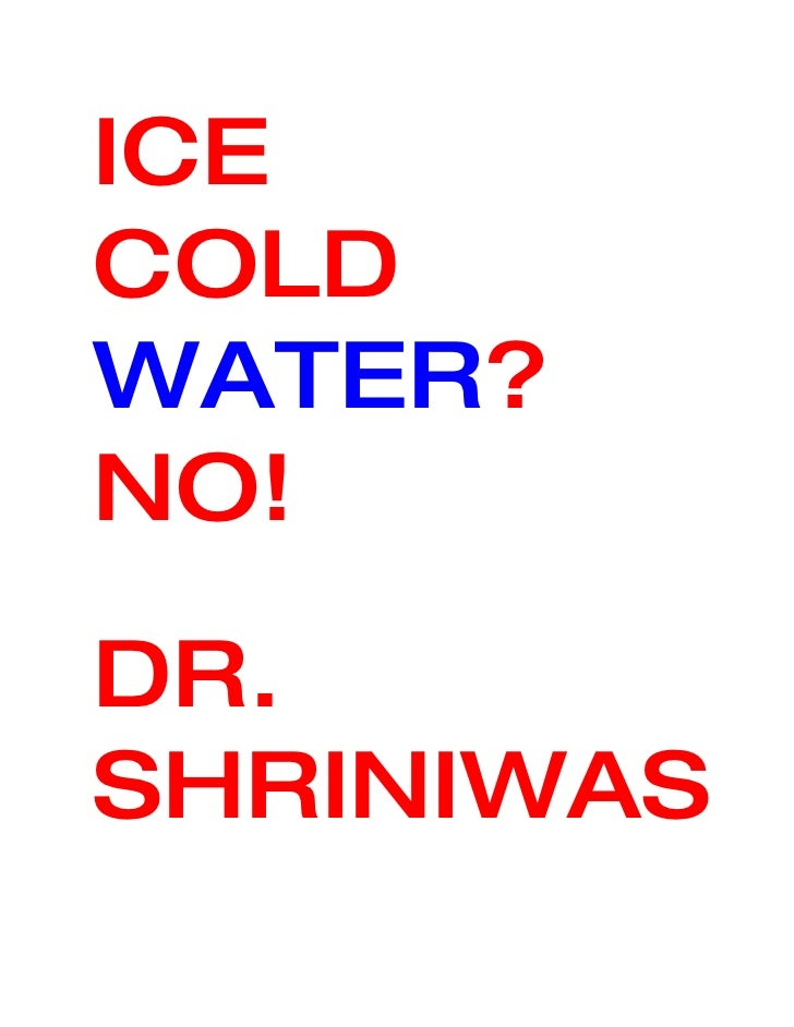 ICE COLD WATER? NO! DR. SHRINIWAS