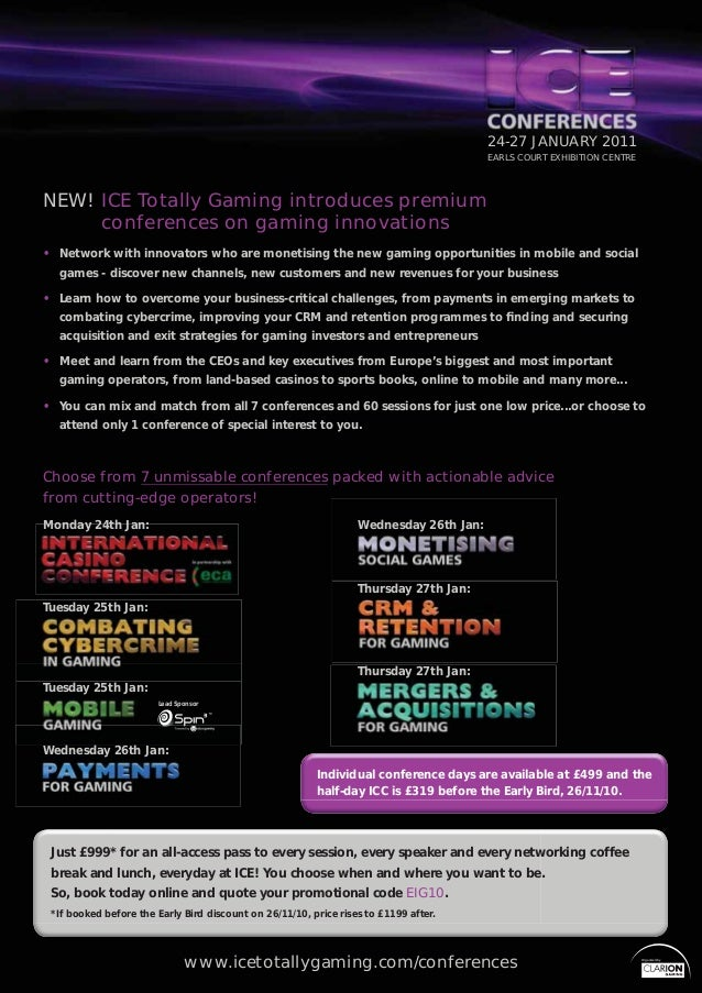 1 24-27 JANUARY 2011 EARLS COURT EXHIBITION CENTRE NEW! ICE Totally Gaming introduces premium conferences on gaming innova...