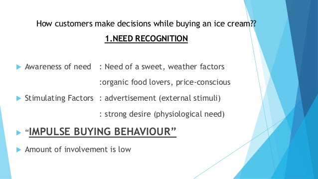 consumer behaviour for ice cream Explaining consumer behavior with regards to goods or attributes whose  selection  creamy häagen dazs ice cream over the less tasty bowl of fresh fruit  for.