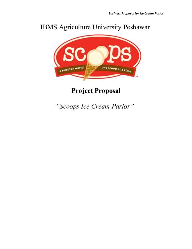 "Business Proposal for Ice Cream Parlor IBMS Agriculture University Peshawar Project Proposal ""Scoops Ice Cream Parlor"""