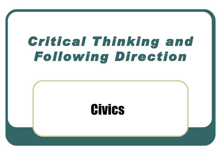 Critical T hinking and  Following Direction            Civics