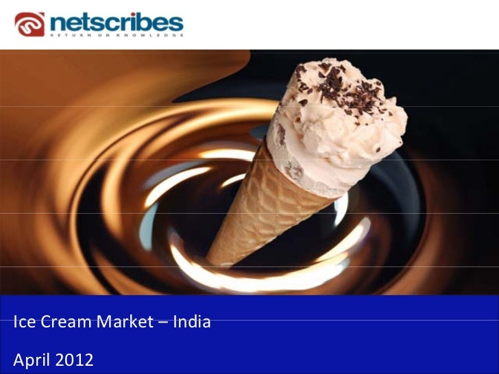 Ice Cream Market – India Ice Cream Market IndiaApril 2012