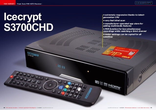 TEST REPORT  Triple Tuner PVR HDTV Receiver  Icecrypt S3700CHD  80 TELE-audiovision International — The World's Largest Di...