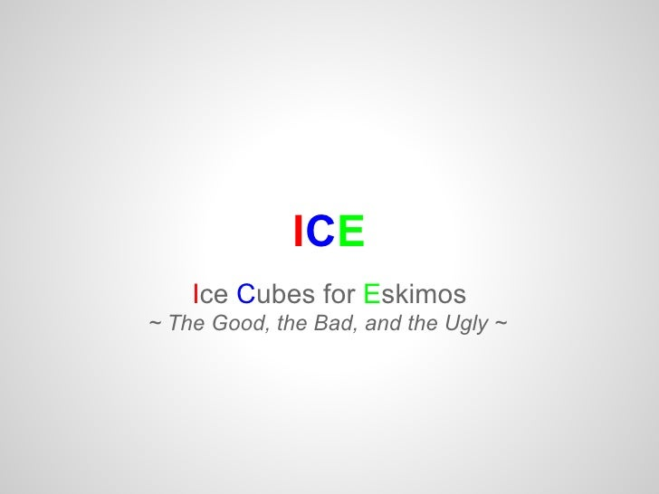 ICE    Ice Cubes for Eskimos~ The Good, the Bad, and the Ugly ~